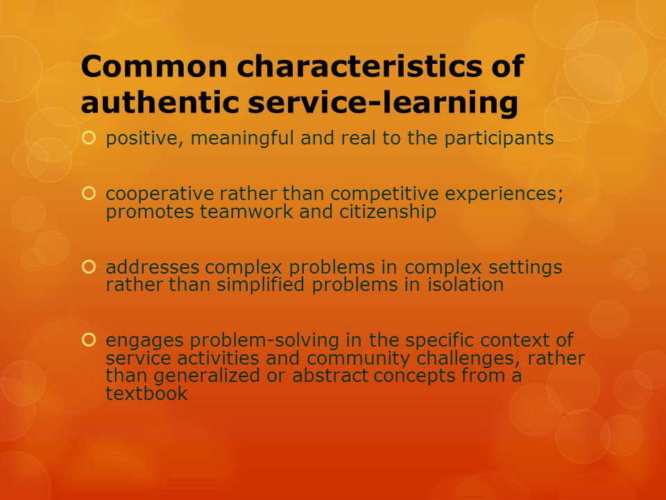 Common characteristics of authentic service-learning  positive, meaningful and real to the participants  cooperative rather than competitive experie