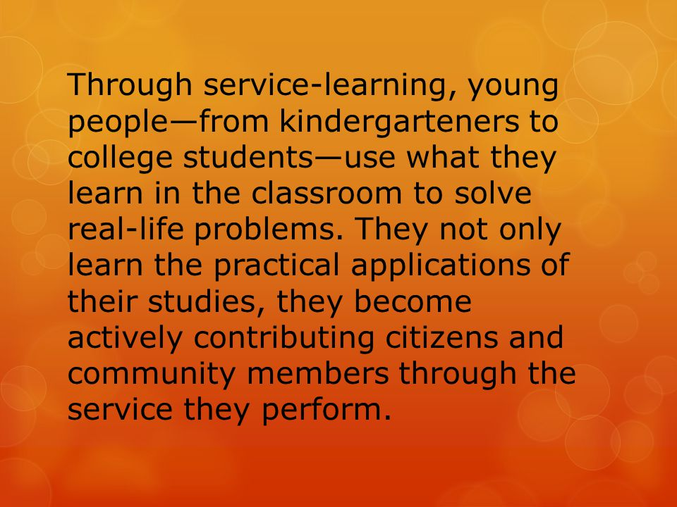 Through service-learning, young people—from kindergarteners to college students—use what they learn in the classroom to solve real-life problems. They