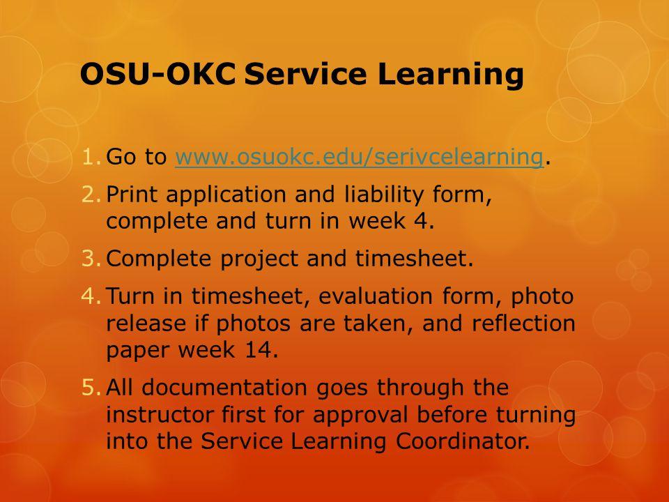 OSU-OKC Service Learning 1.Go to www.osuokc.edu/serivcelearning.www.osuokc.edu/serivcelearning 2.Print application and liability form, complete and tu