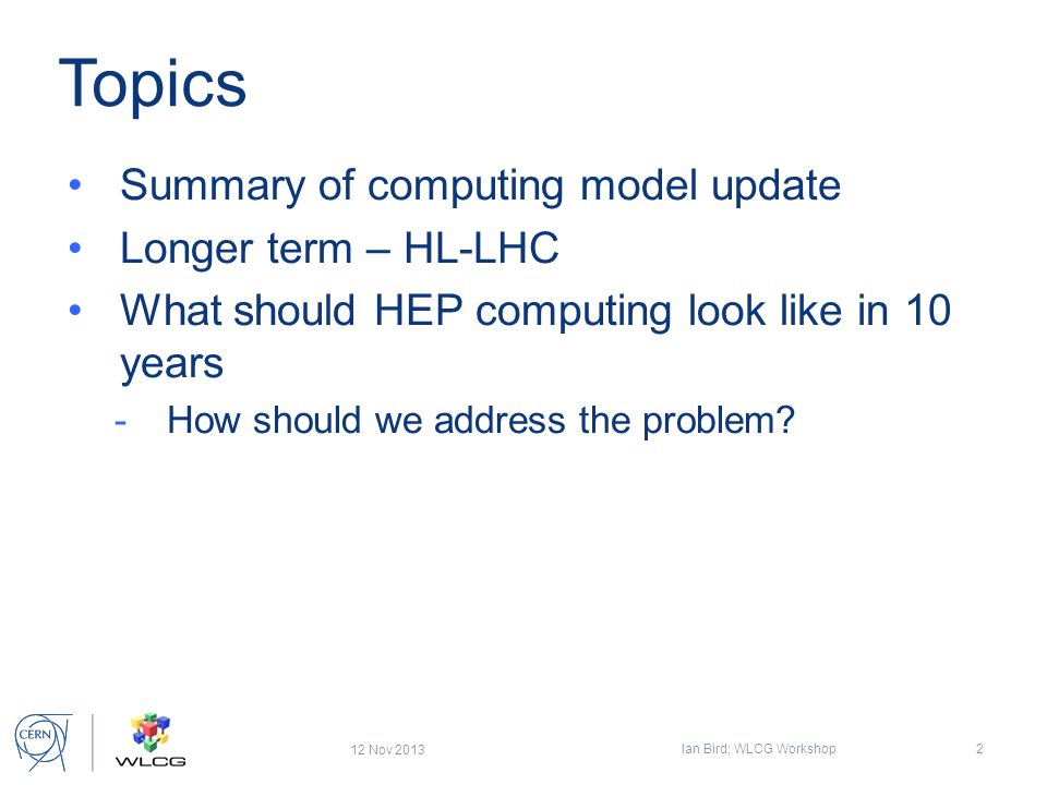 Topics Summary of computing model update Longer term – HL-LHC What should HEP computing look like in 10 years -How should we address the problem.