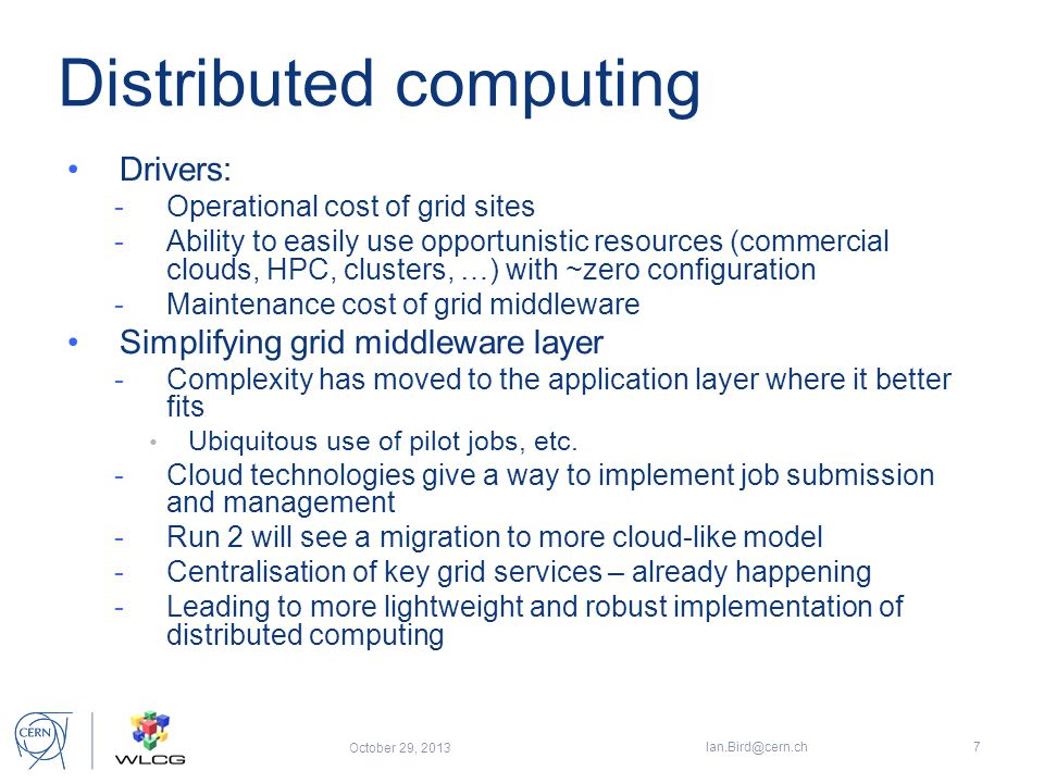 Problems No economies of scale (ops costs); -10 large centres much better than 150 smaller Too distributed – too much disk cache needed Current inability to effectively use CPU -Evolution of commodity or HPC architectures, Break down of Moore's law (physics) 12 Nov 2013 Ian Bird; WLCG Workshop18