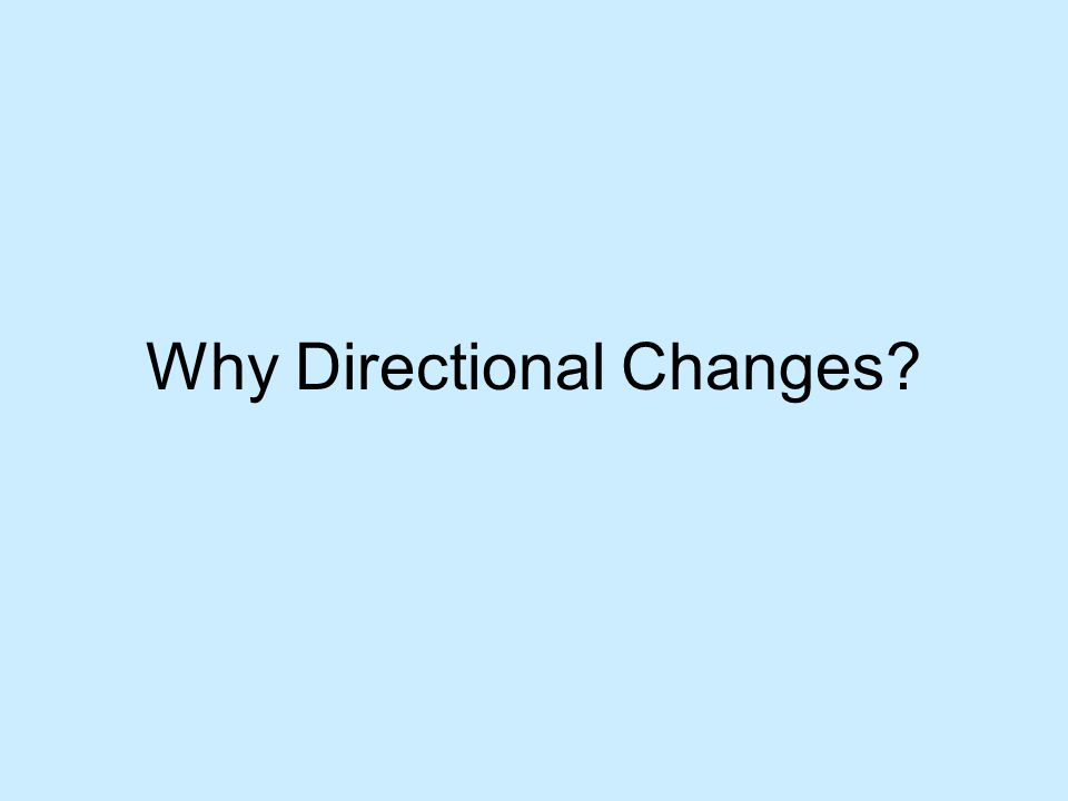 Directional Change Example (1) First we define what we consider a significant price change –Suppose we consider 5% to be significant Suppose the price of an asset in day 1 is 100 We don't know whether we are in an upward or downward trend If the price goes to 105, then we conclude that the market is in an upward trend If price goes to 95, we're in a downward trend