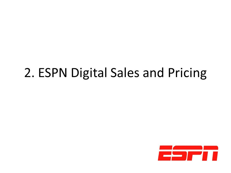 2. ESPN Digital Sales and Pricing