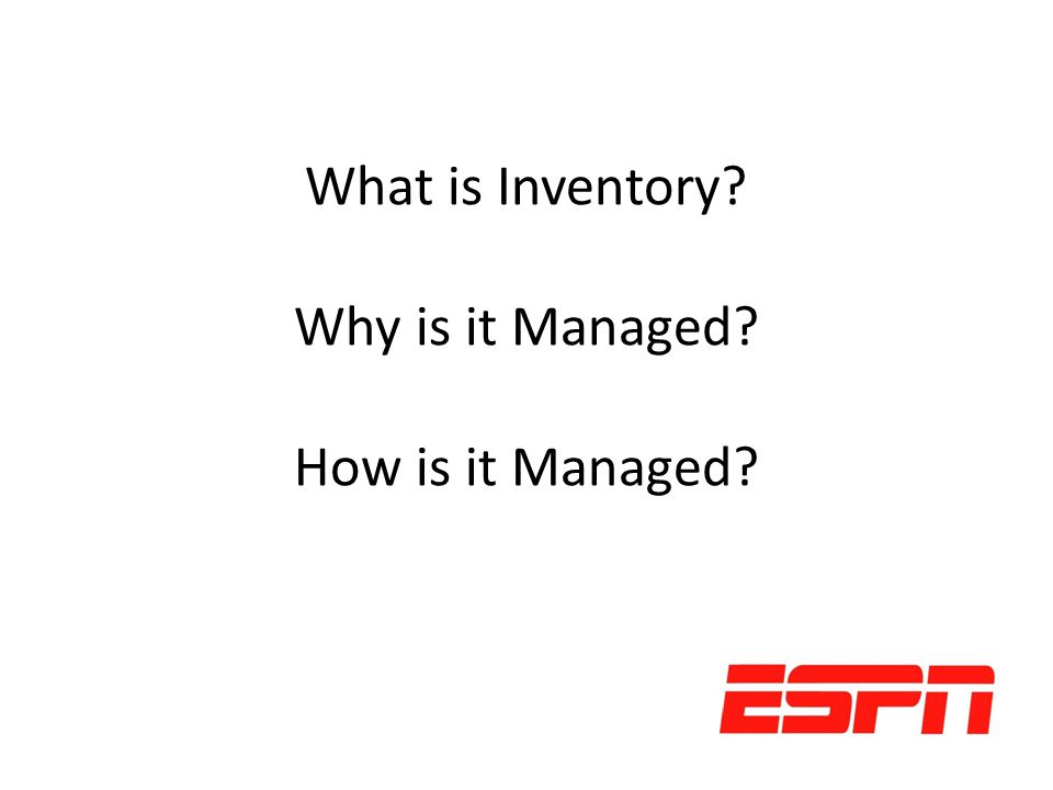 What is Inventory? Why is it Managed? How is it Managed?