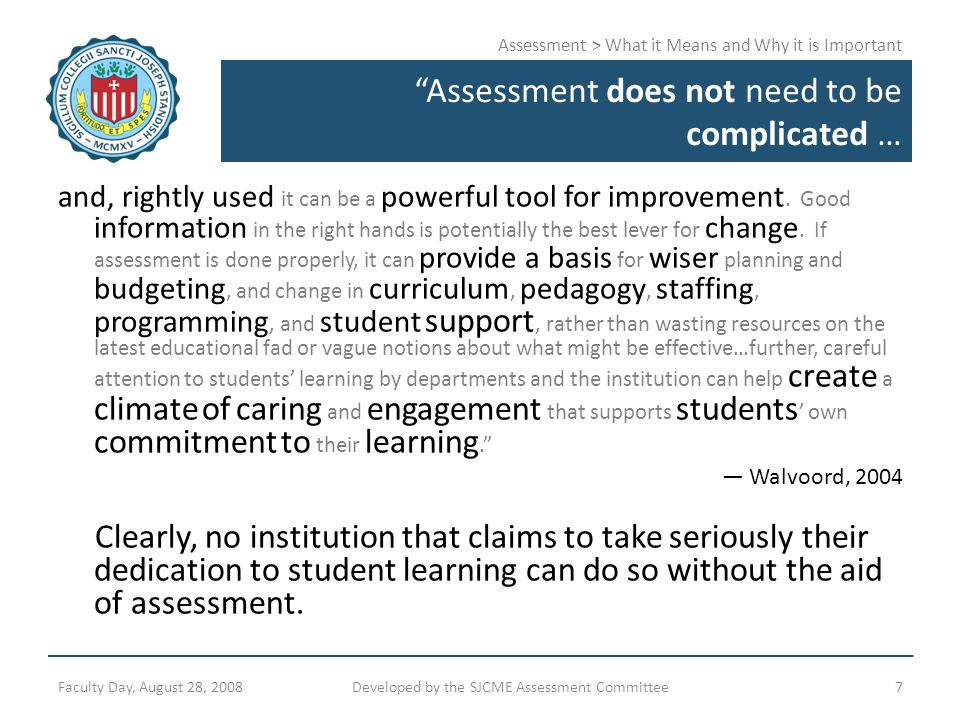 """Assessment > What it Means and Why it is Important """"Assessment does not need to be complicated … and, rightly used it can be a powerful tool for impro"""