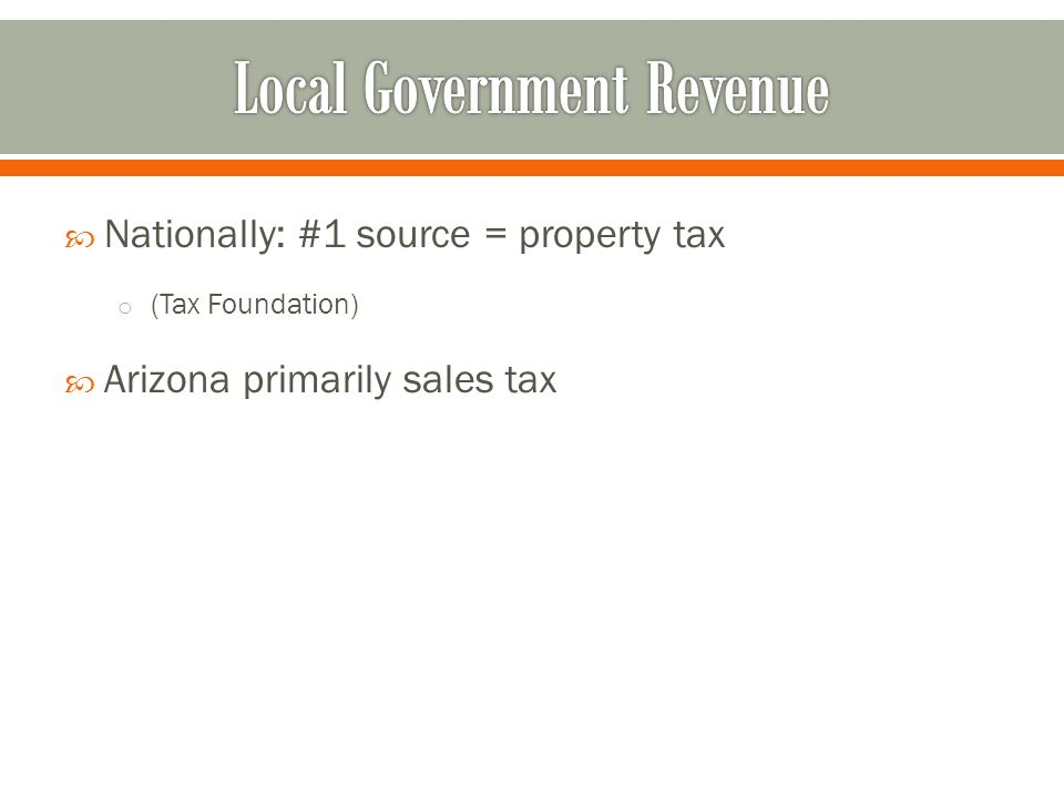  Nationally: #1 source = property tax o (Tax Foundation)  Arizona primarily sales tax