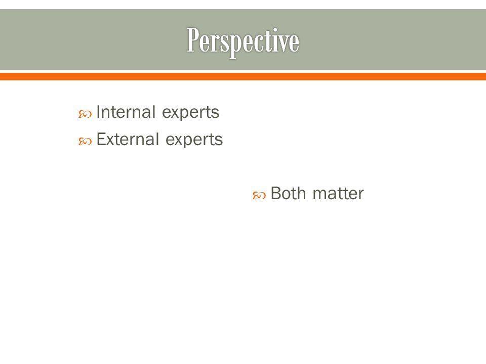  Internal experts  External experts  Both matter
