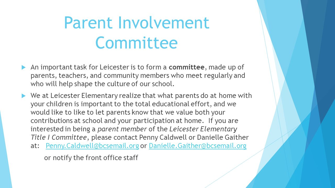 Parent Involvement Committee  An important task for Leicester is to form a committee, made up of parents, teachers, and community members who meet re
