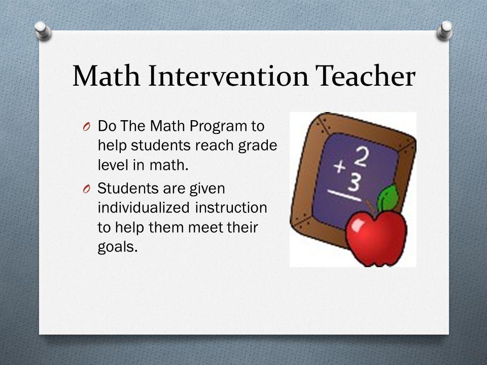 Math Intervention Teacher O Do The Math Program to help students reach grade level in math.