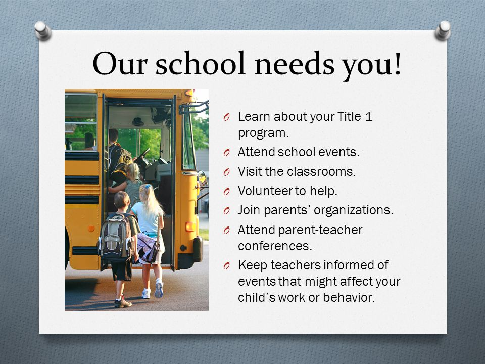 Our school needs you. O Learn about your Title 1 program.