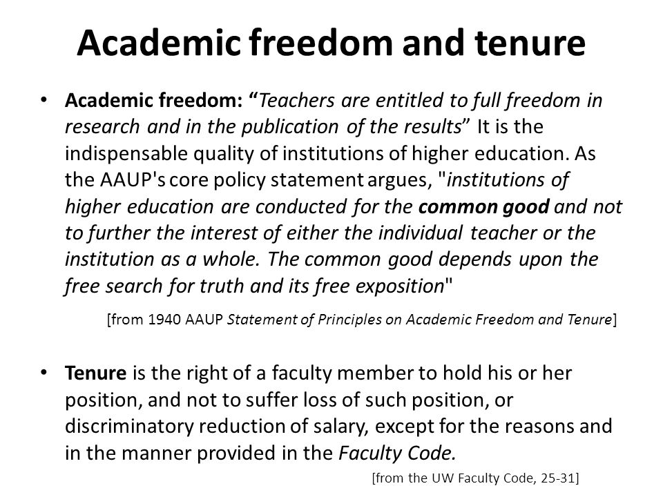 Academic freedom and tenure Academic freedom: Teachers are entitled to full freedom in research and in the publication of the results It is the indispensable quality of institutions of higher education.