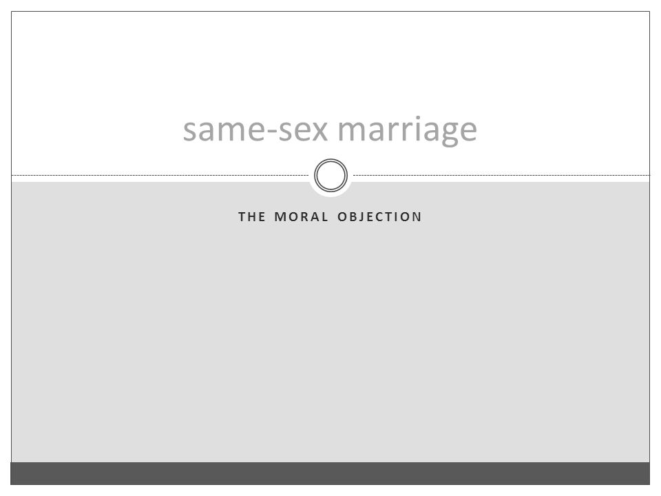 THE MORAL OBJECTION same-sex marriage