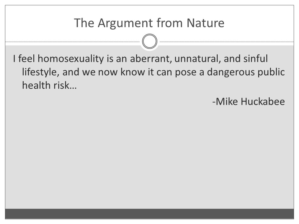The Argument from Nature I feel homosexuality is an aberrant, unnatural, and sinful lifestyle, and we now know it can pose a dangerous public health r