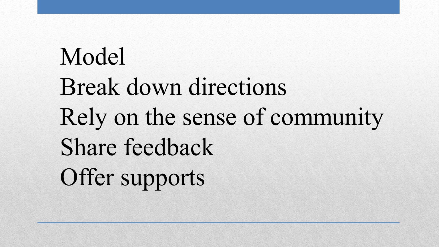 Model Break down directions Rely on the sense of community Share feedback Offer supports