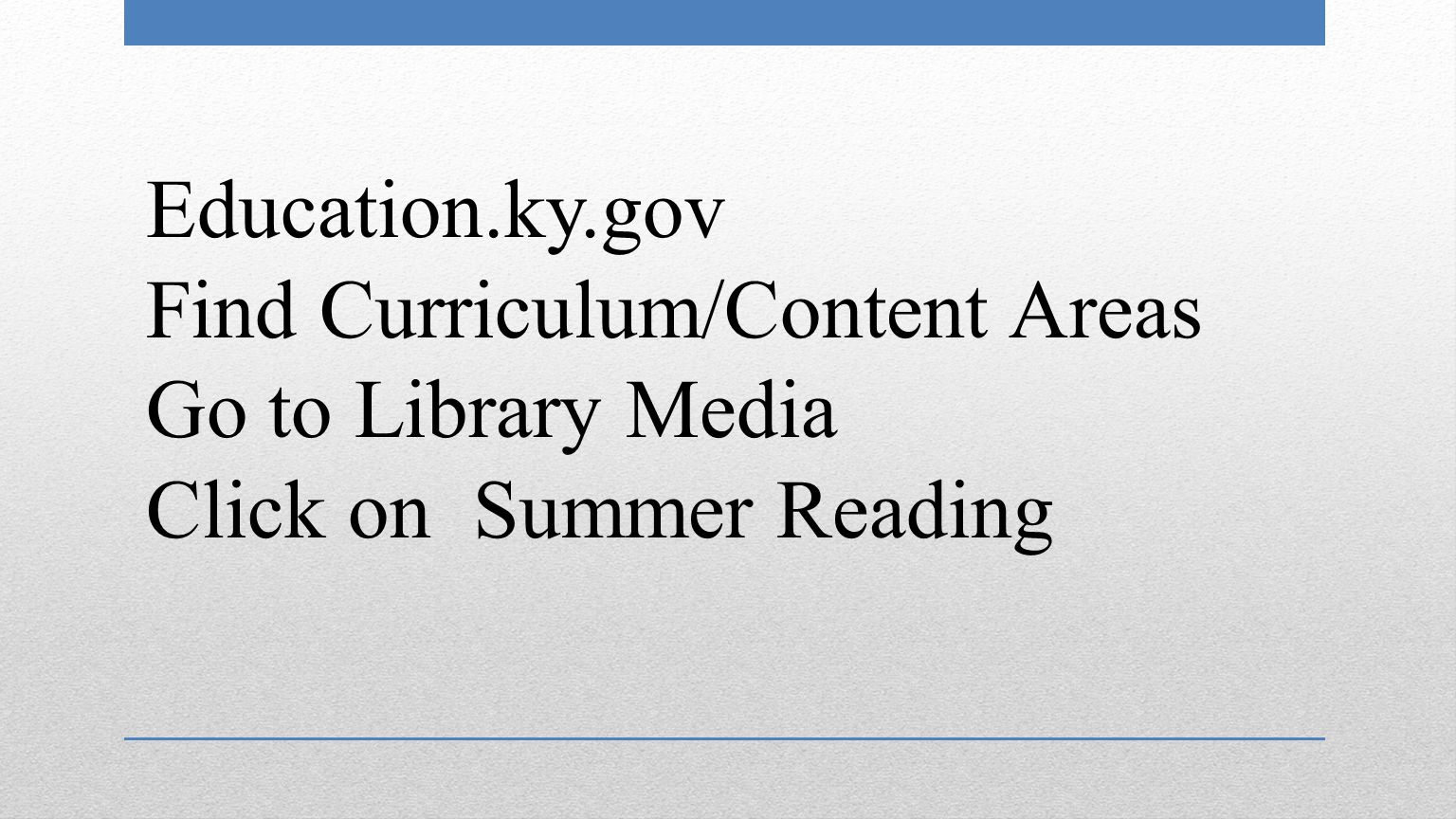 Education.ky.gov Find Curriculum/Content Areas Go to Library Media Click on Summer Reading