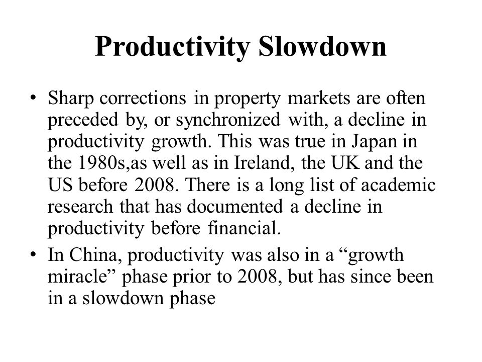 Productivity Slowdown Sharp corrections in property markets are often preceded by, or synchronized with, a decline in productivity growth.