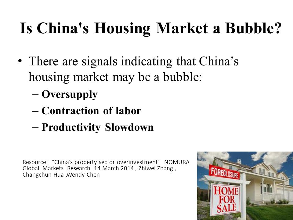 Is China's Housing Market a Bubble? There are signals indicating that China's housing market may be a bubble: – Oversupply – Contraction of labor – Pr