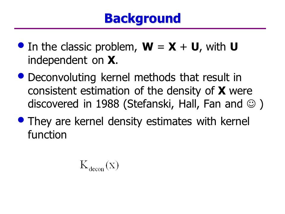 Background In the classic problem, W = X + U, with U independent on X.