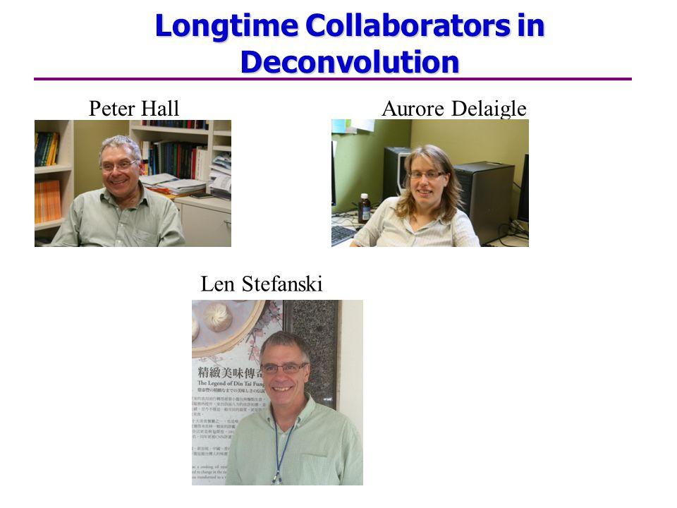 Longtime Collaborators in Deconvolution Peter Hall Aurore Delaigle Len Stefanski