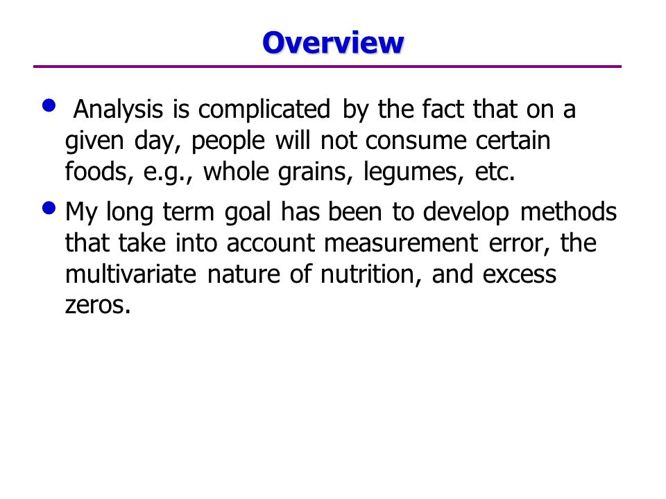 Overview Analysis is complicated by the fact that on a given day, people will not consume certain foods, e.g., whole grains, legumes, etc.