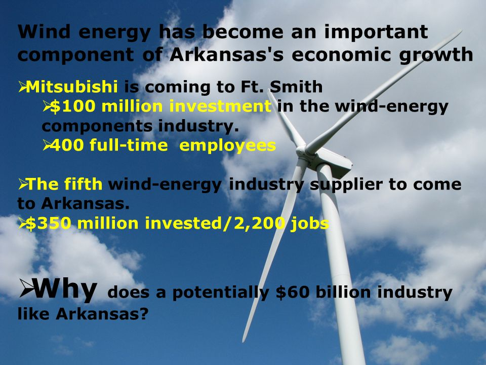 Wind energy has become an important component of Arkansas s economic growth  Mitsubishi is coming to Ft.