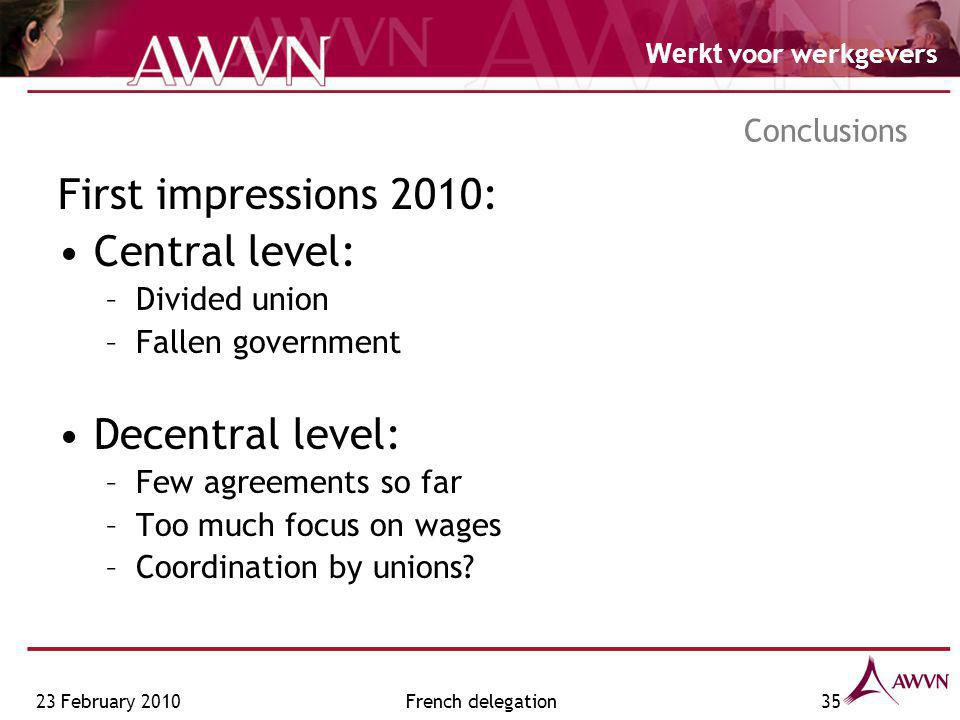 Werkt voor werkgevers French delegation35 First impressions 2010: Central level: –Divided union –Fallen government Decentral level: –Few agreements so far –Too much focus on wages –Coordination by unions.