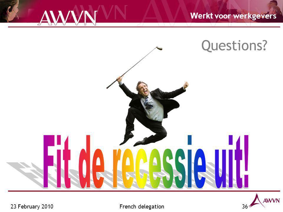 Werkt voor werkgevers French delegation36 Questions? 23 February 2010