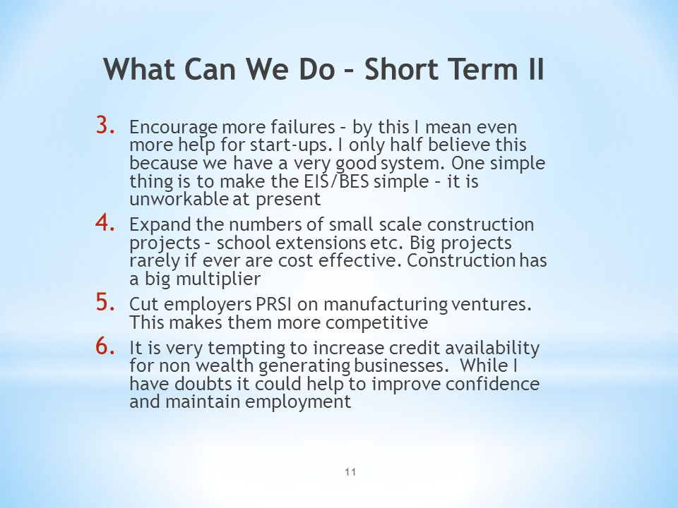 What Can We Do – Short Term II 3. Encourage more failures – by this I mean even more help for start-ups. I only half believe this because we have a ve