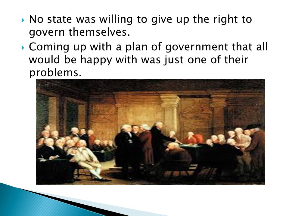  No state was willing to give up the right to govern themselves.