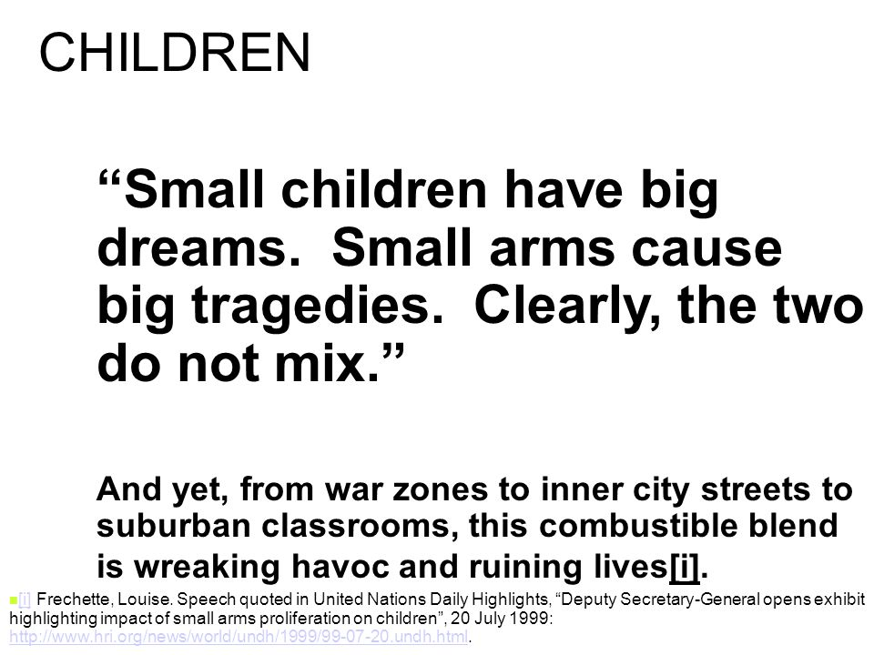 Small children have big dreams. Small arms cause big tragedies.