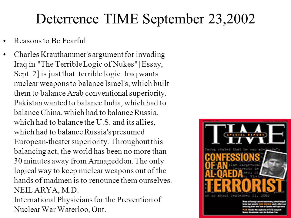 Deterrence TIME September 23,2002 Reasons to Be Fearful Charles Krauthammer s argument for invading Iraq in The Terrible Logic of Nukes [Essay, Sept.