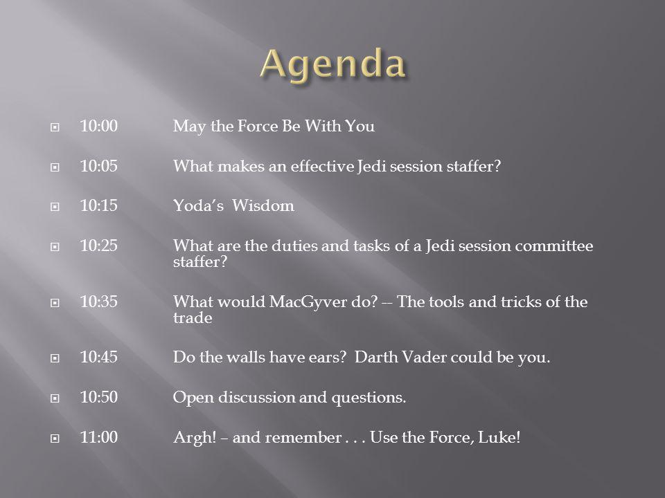  10:00May the Force Be With You  10:05What makes an effective Jedi session staffer?  10:15Yoda's Wisdom  10:25 What are the duties and tasks of a