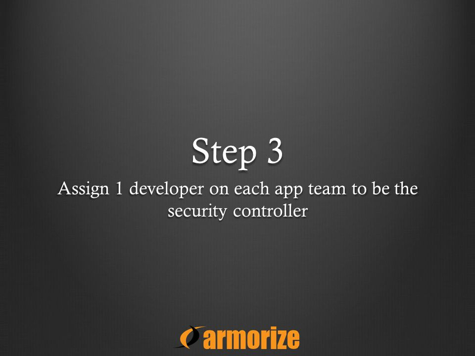 Step 3 Assign 1 developer on each app team to be the security controller