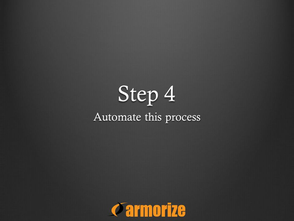 Step 4 Automate this process