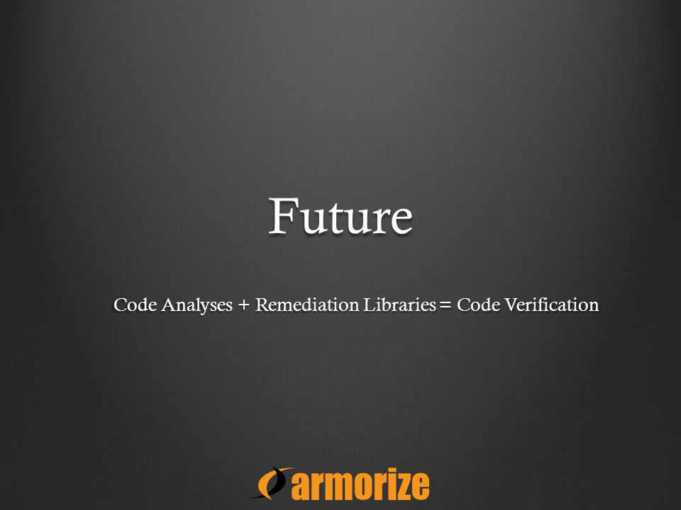 Future Code Analyses + Remediation Libraries = Code Verification