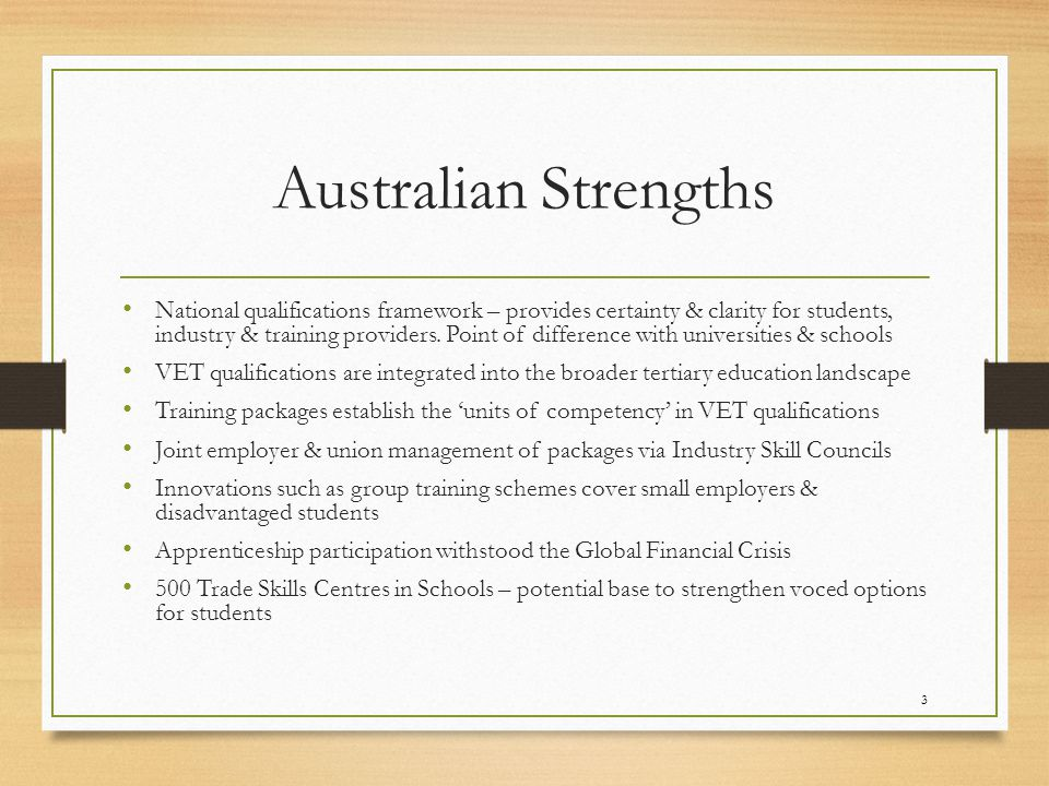 Australian Strengths National qualifications framework – provides certainty & clarity for students, industry & training providers.