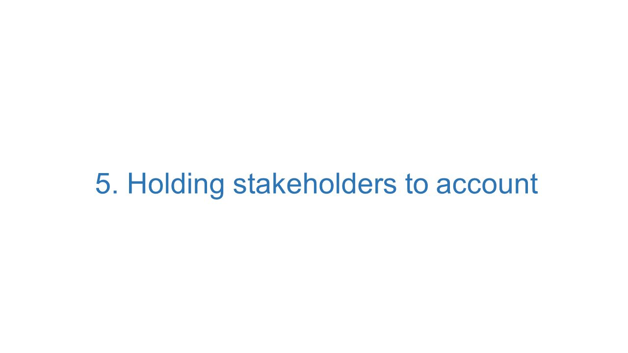 5. Holding stakeholders to account