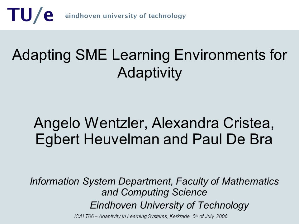 ICALT06 – Adaptivity in Learning Systems, Kerkrade, 5 th of July, 2006 TU/e eindhoven university of technology Outline Introduction LAOS MOT, Content-e, AHA.
