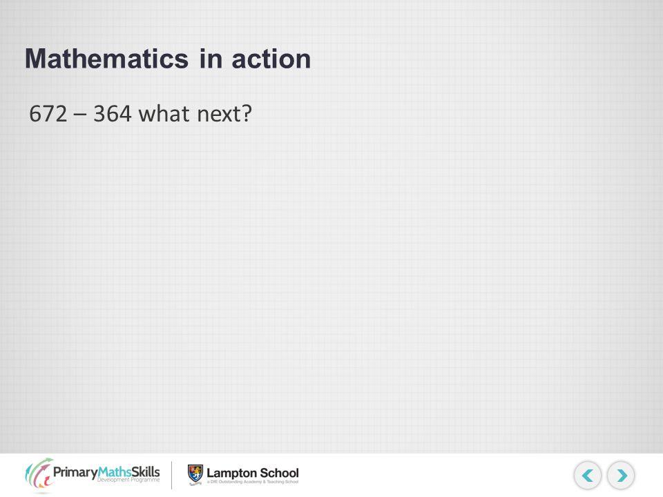 Mathematics in action 672 – 364 what next?
