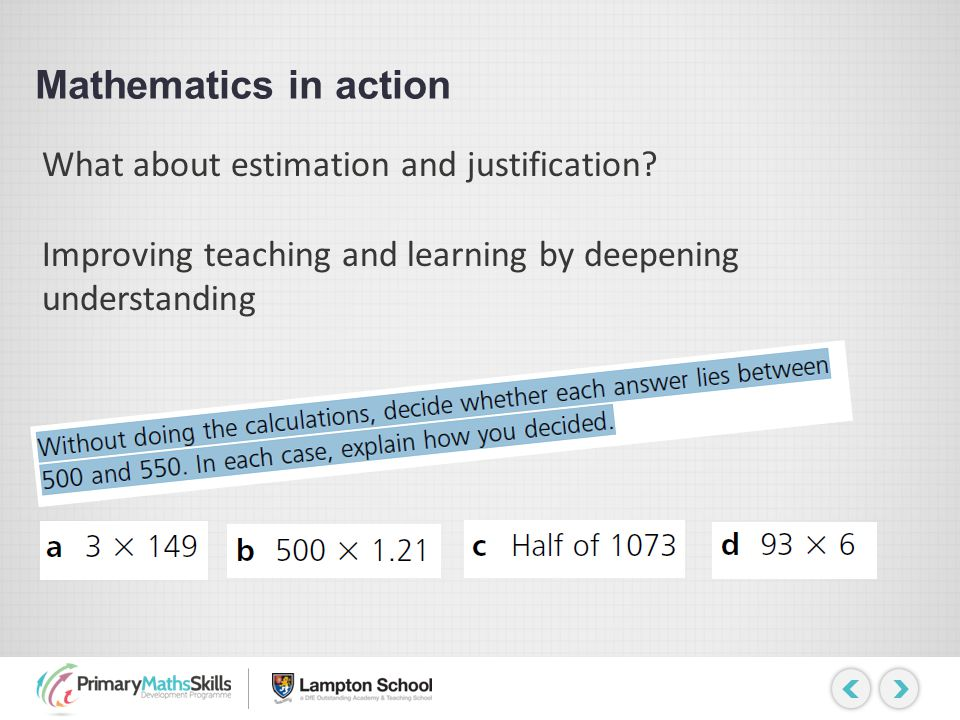 Mathematics in action What about estimation and justification? Improving teaching and learning by deepening understanding
