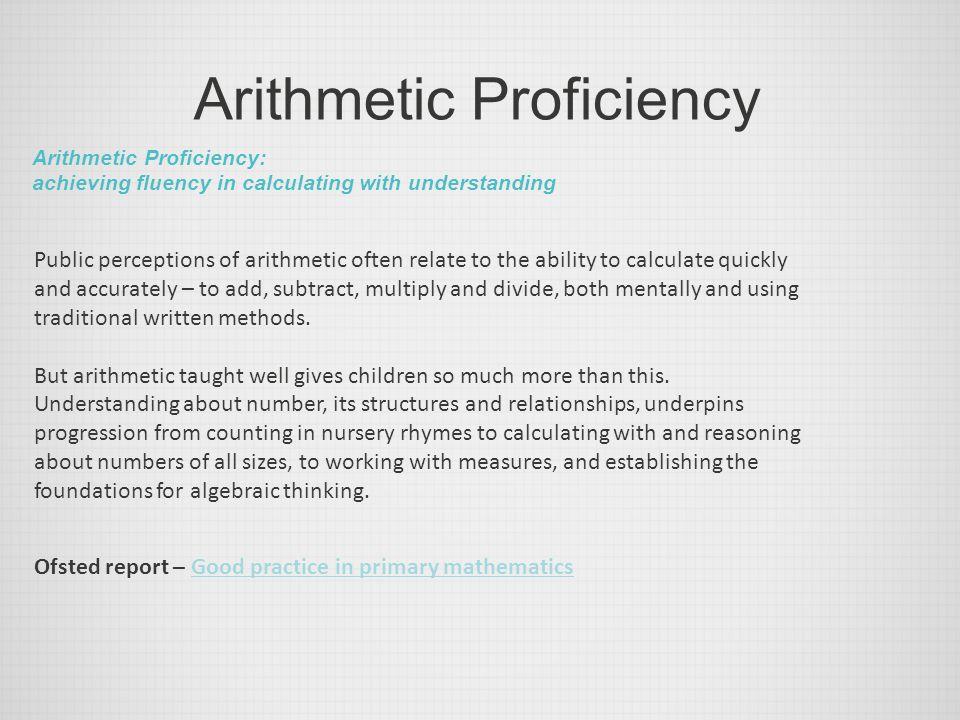 Arithmetic Proficiency Arithmetic Proficiency: achieving fluency in calculating with understanding Public perceptions of arithmetic often relate to th