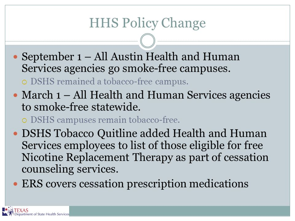 HHS Policy Change September 1 – All Austin Health and Human Services agencies go smoke-free campuses.  DSHS remained a tobacco-free campus. March 1 –