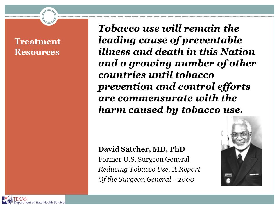 Treatment Resources Tobacco use will remain the leading cause of preventable illness and death in this Nation and a growing number of other countries