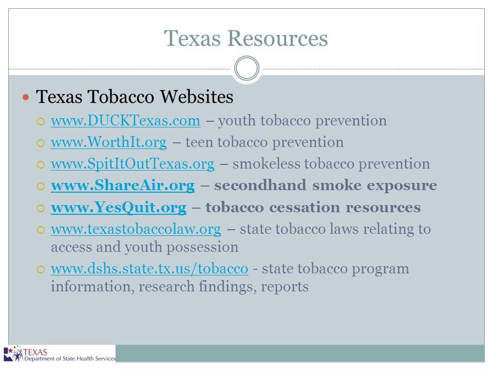 Texas Resources Texas Tobacco Websites  www.DUCKTexas.com – youth tobacco prevention www.DUCKTexas.com  www.WorthIt.org – teen tobacco prevention ww