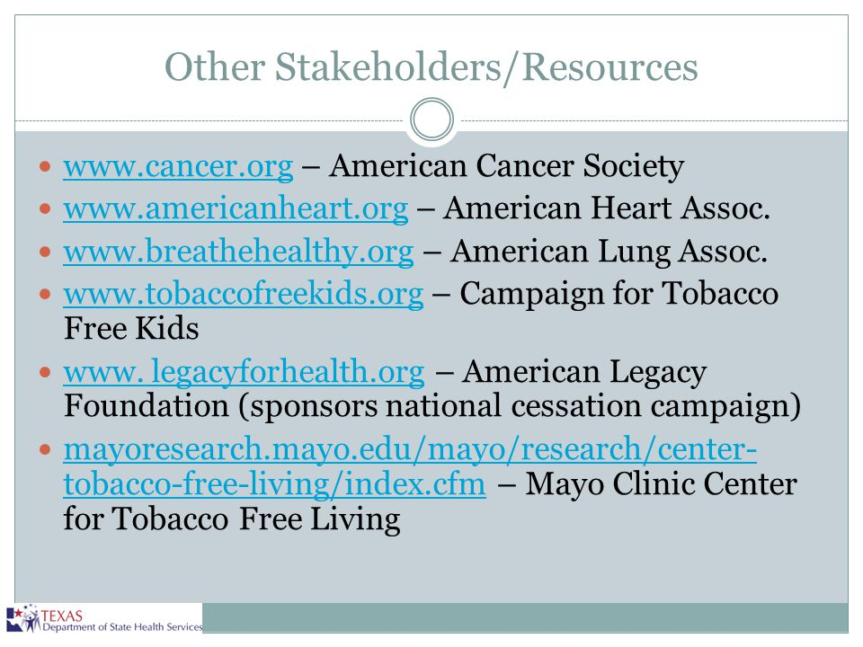 Other Stakeholders/Resources www.cancer.org – American Cancer Society www.cancer.org www.americanheart.org – American Heart Assoc. www.americanheart.o