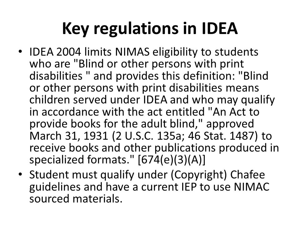Key regulations in IDEA IDEA 2004 limits NIMAS eligibility to students who are