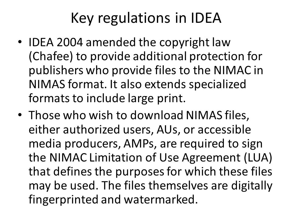 Key regulations in IDEA IDEA 2004 amended the copyright law (Chafee) to provide additional protection for publishers who provide files to the NIMAC in