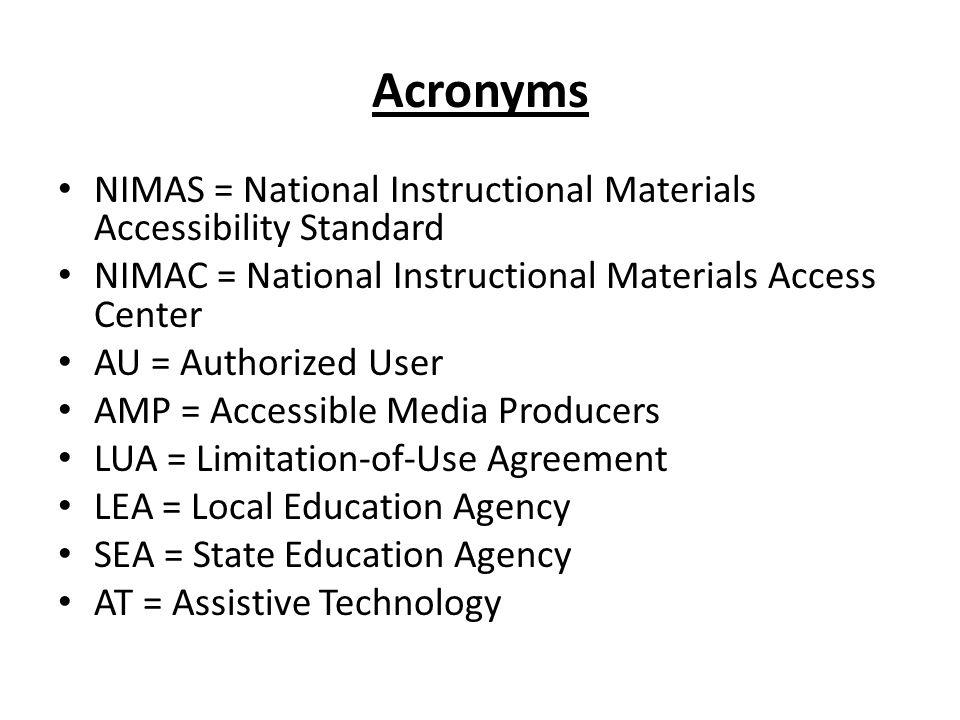 Acronyms NIMAS = National Instructional Materials Accessibility Standard NIMAC = National Instructional Materials Access Center AU = Authorized User A