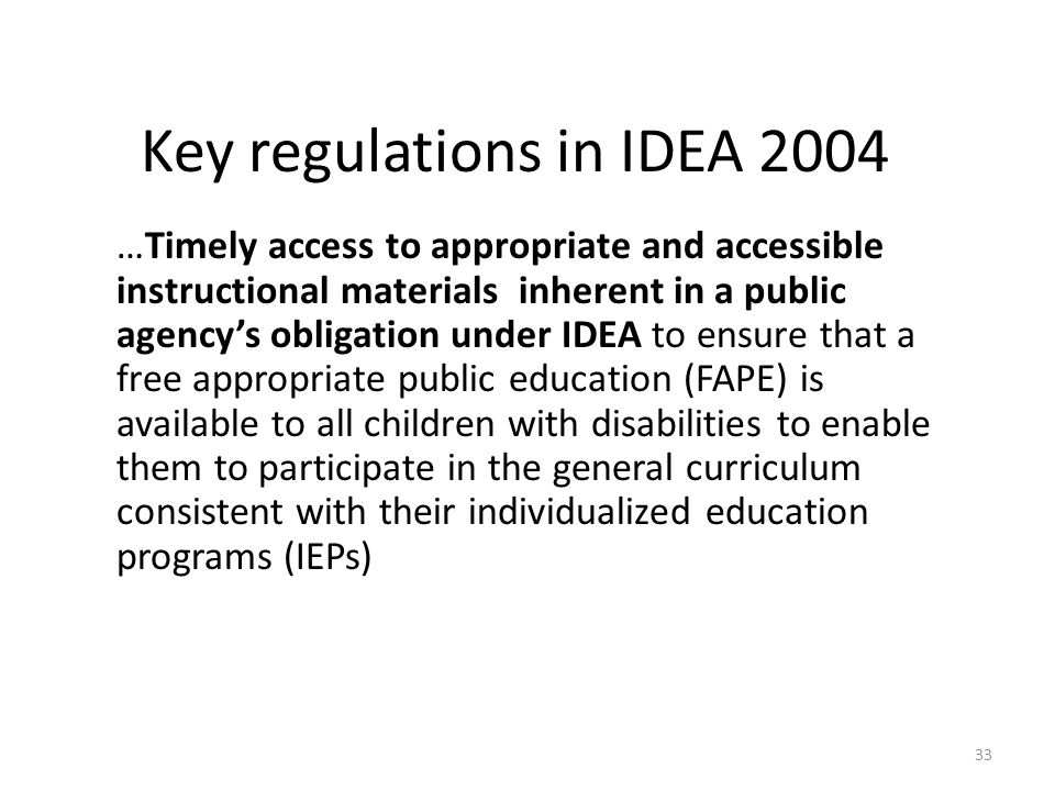 33 Key regulations in IDEA 2004 …Timely access to appropriate and accessible instructional materials inherent in a public agency's obligation under ID