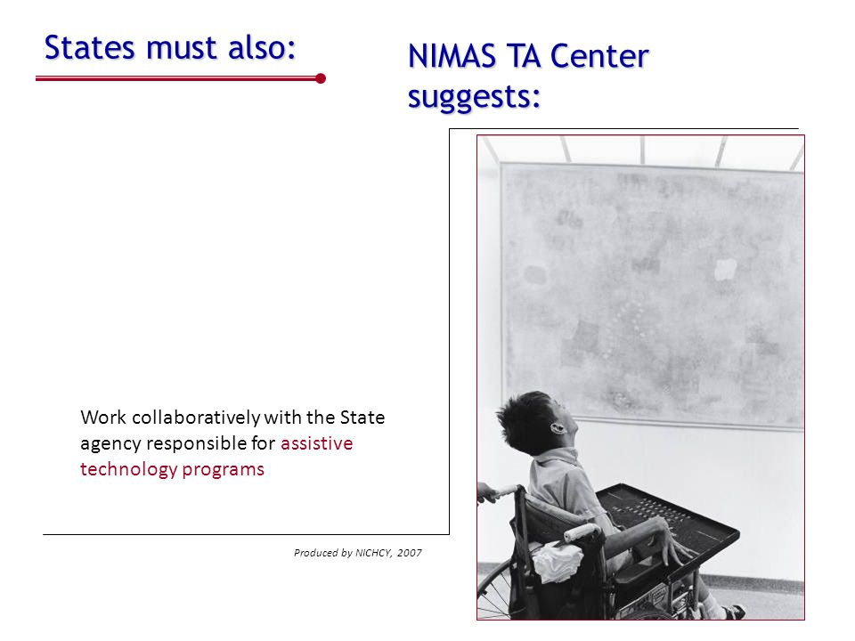 States must also: Work collaboratively with the State agency responsible for assistive technology programs Identifying and sharing LEA best practices